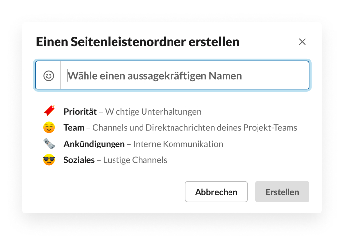 Wähle einen Seitenleistenordner in Slack. Einige Vorschläge für Ordner sind: Priorität, Team, Ankündigungen und Soziales