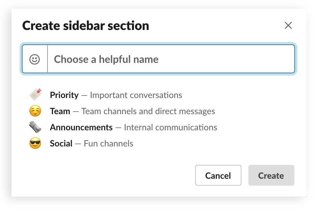 Choose a sidebar section in Slack. Some section suggestions are: Priority, Team, Announcements and Social